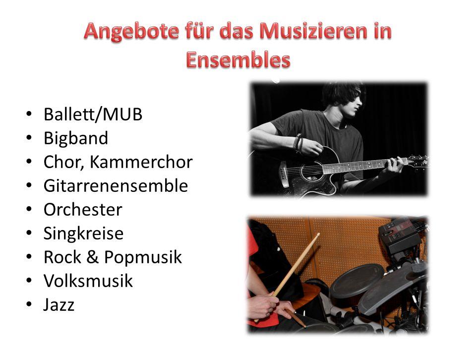 Ballett/MUB Bigband Chor, Kammerchor Gitarrenensemble Orchester Singkreise Rock & Popmusik Volksmusik Jazz