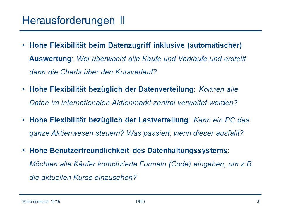Herausforderungen II Hohe Flexibilität beim Datenzugriff inklusive (automatischer) Auswertung: Wer überwacht alle Käufe und Verkäufe und erstellt dann die Charts über den Kursverlauf.
