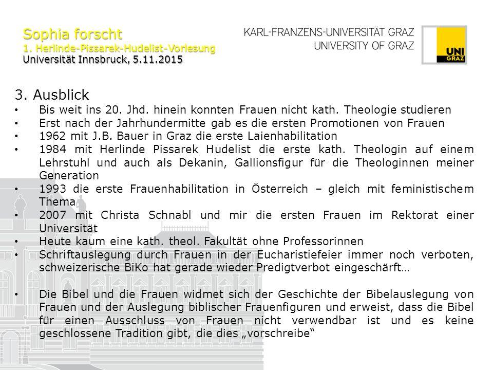 Sophia forscht 1. Herlinde-Pissarek-Hudelist-Vorlesung Universität Innsbruck, 5.11.2015 3. Ausblick Bis weit ins 20. Jhd. hinein konnten Frauen nicht
