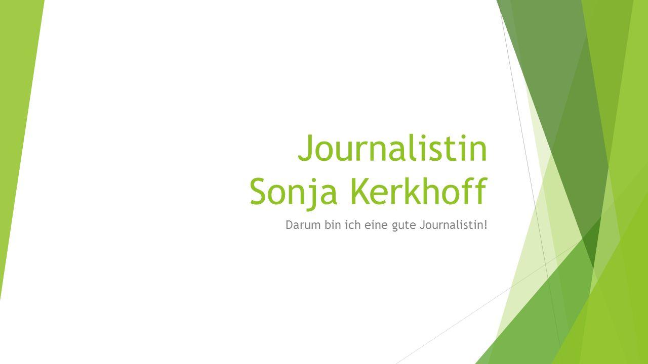 Journalistin Sonja Kerkhoff Darum bin ich eine gute Journalistin!