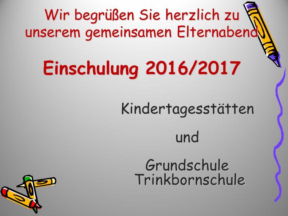 Wir begrüßen Sie herzlich zu unserem gemeinsamen Elternabend Einschulung 2016/2017 KindertagesstättenundGrundschule Trinkbornschule Trinkbornschule