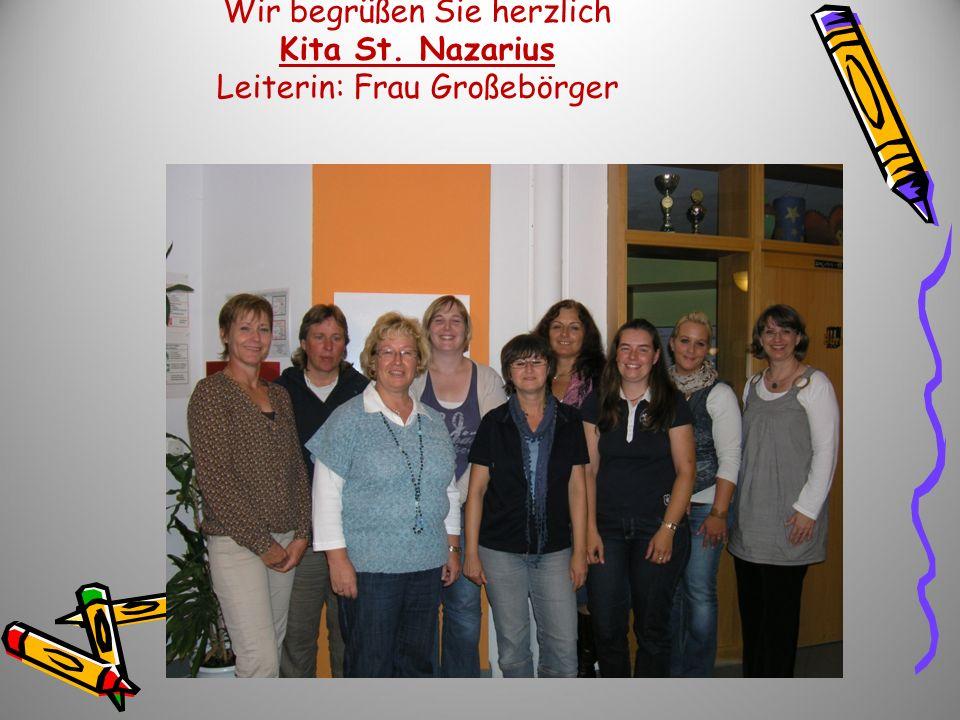 Wir begrüßen Sie herzlich Kita St. Nazarius Leiterin: Frau Großebörger