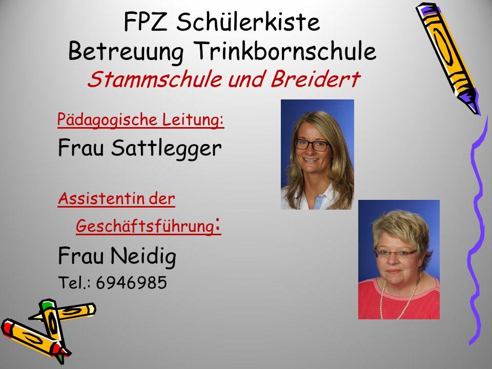 FPZ Schülerkiste Betreuung Trinkbornschule Stammschule und Breidert Pädagogische Leitung: Frau Sattlegger Assistentin der Geschäftsführung : Frau Neid