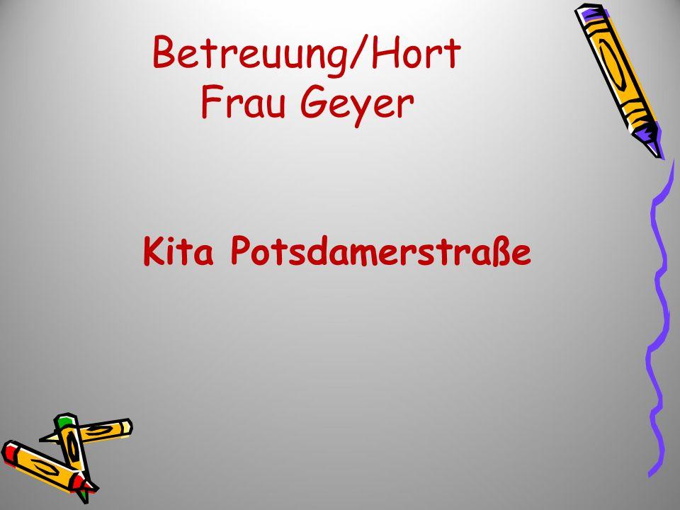 Betreuung/Hort Frau Geyer Kita Potsdamerstraße