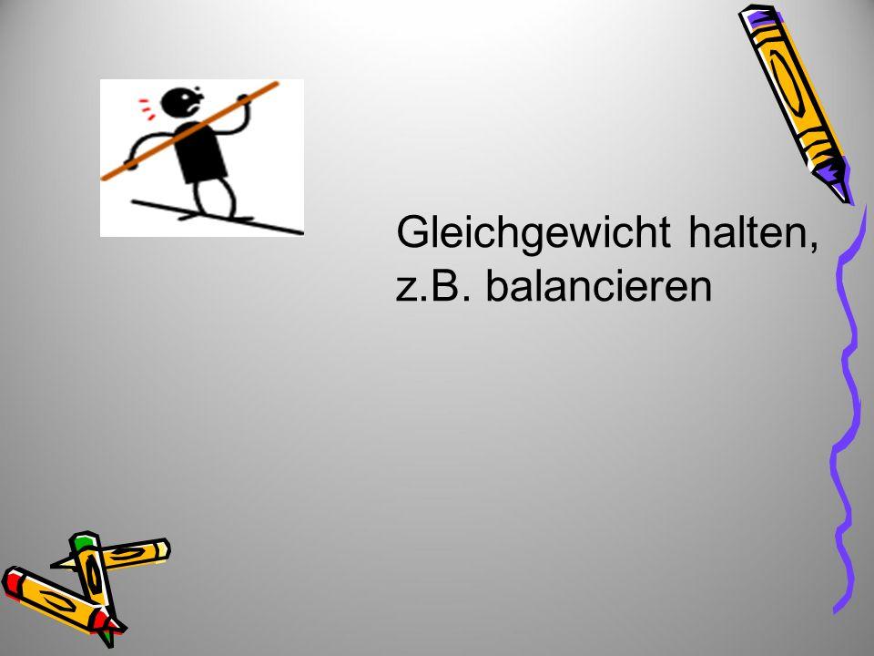 Gleichgewicht halten, z.B. balancieren