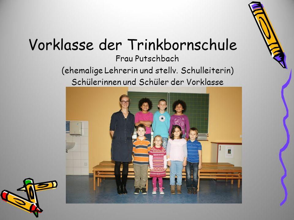 Vorklasse der Trinkbornschule Frau Putschbach (ehemalige Lehrerin und stellv. Schulleiterin) Schülerinnen und Schüler der Vorklasse