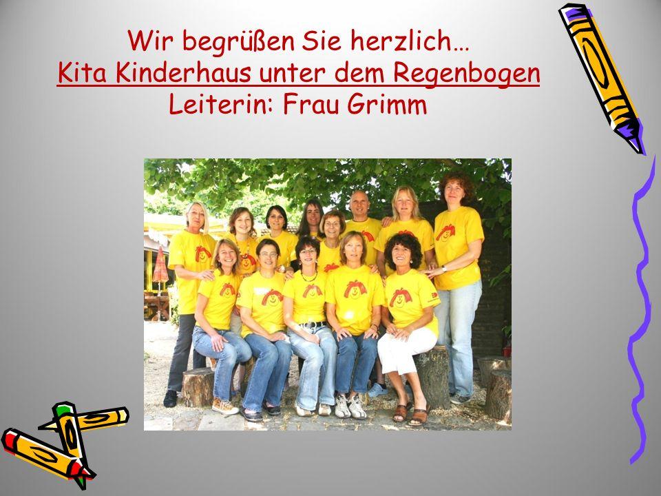 Wir begrüßen Sie herzlich… Kita Kinderhaus unter dem Regenbogen Leiterin: Frau Grimm