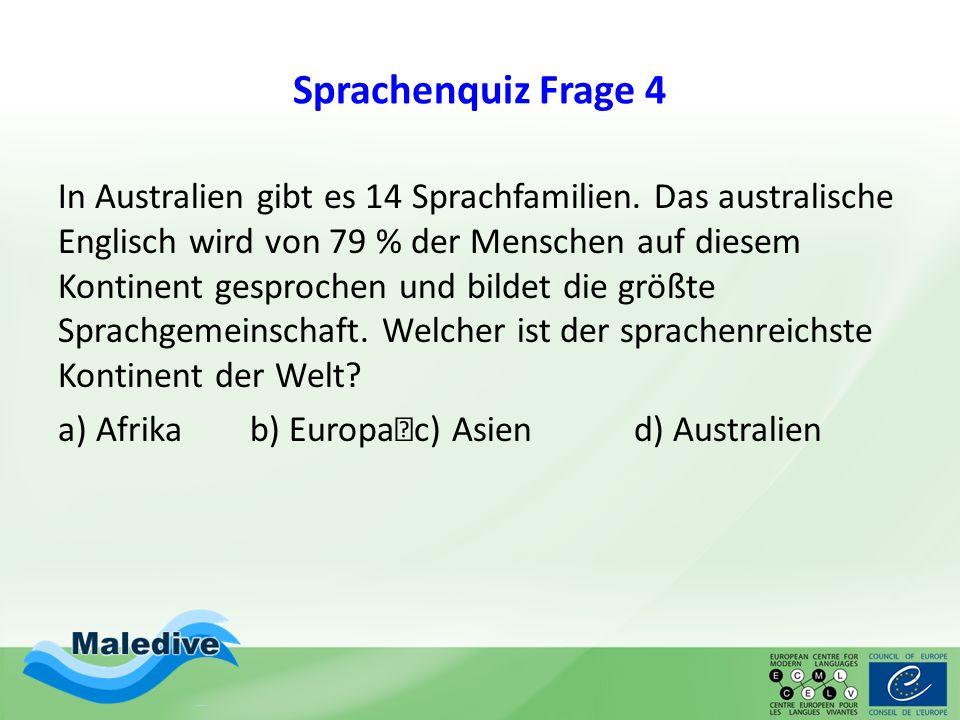 Sprachenquiz Frage 4 In Australien gibt es 14 Sprachfamilien. Das australische Englisch wird von 79 % der Menschen auf diesem Kontinent gesprochen und