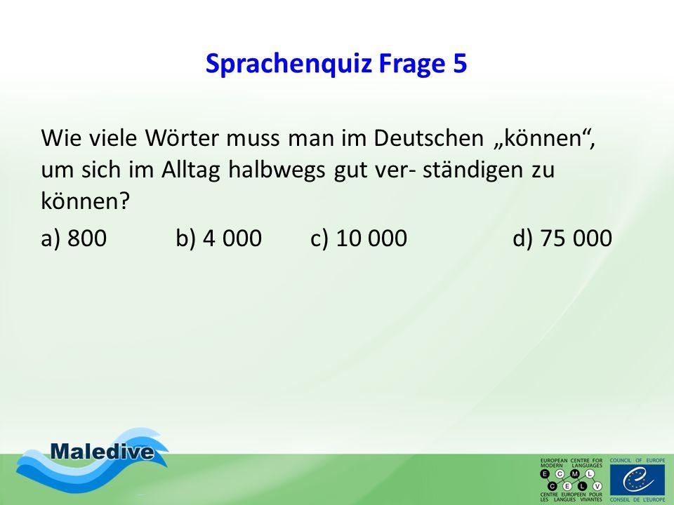 """Sprachenquiz Frage 5 Wie viele Wörter muss man im Deutschen """"können"""", um sich im Alltag halbwegs gut ver- ständigen zu können? a) 800b) 4 000 c) 10 00"""