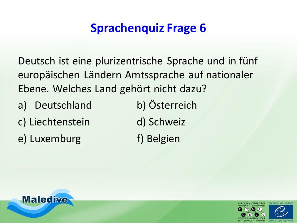 Sprachenquiz Frage 6 Deutsch ist eine plurizentrische Sprache und in fünf europäischen Ländern Amtssprache auf nationaler Ebene. Welches Land gehört n
