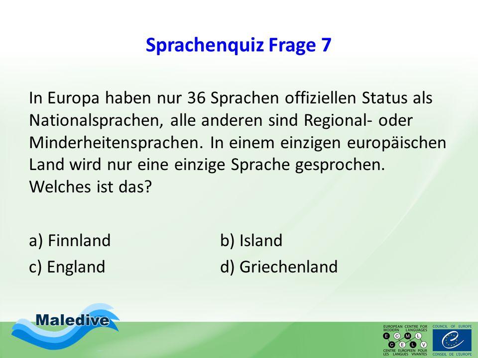 Sprachenquiz Frage 7 In Europa haben nur 36 Sprachen offiziellen Status als Nationalsprachen, alle anderen sind Regional- oder Minderheitensprachen. I