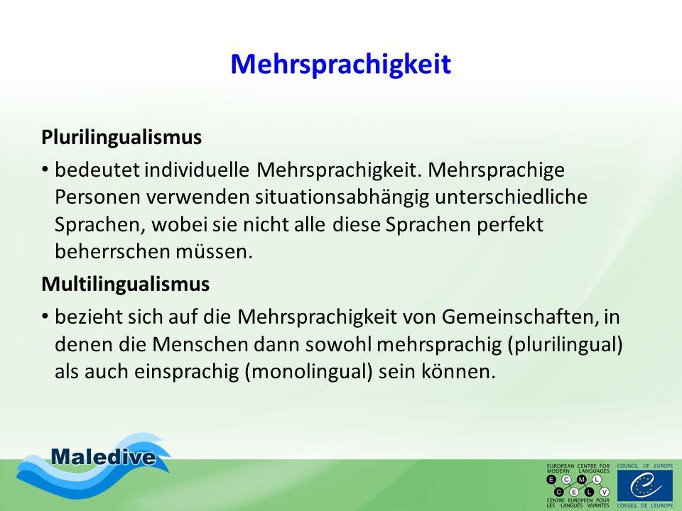 Mehrsprachigkeit Plurilingualismus bedeutet individuelle Mehrsprachigkeit. Mehrsprachige Personen verwenden situationsabhängig unterschiedliche Sprach