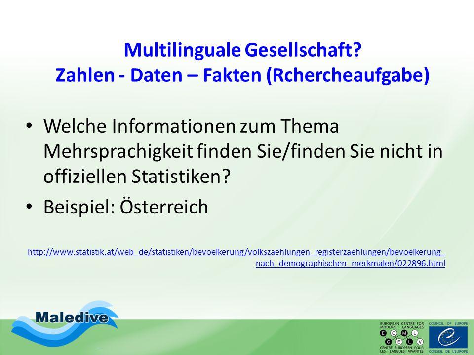 Multilinguale Gesellschaft? Zahlen - Daten – Fakten (Rchercheaufgabe) Welche Informationen zum Thema Mehrsprachigkeit finden Sie/finden Sie nicht in o