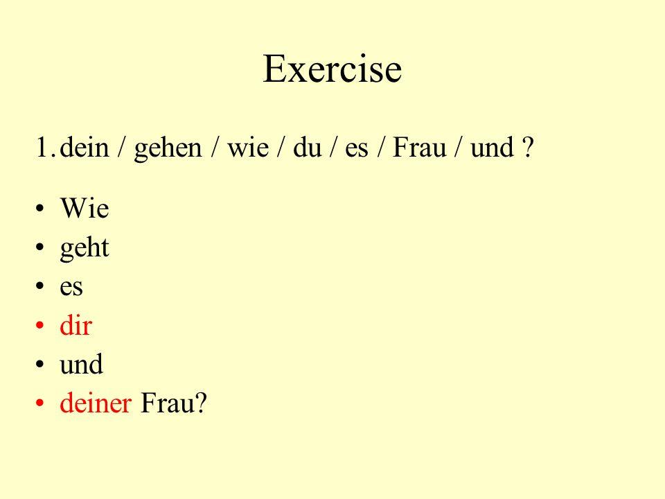 Exercise 1.dein / gehen / wie / du / es / Frau / und Wie geht es dir und deiner Frau