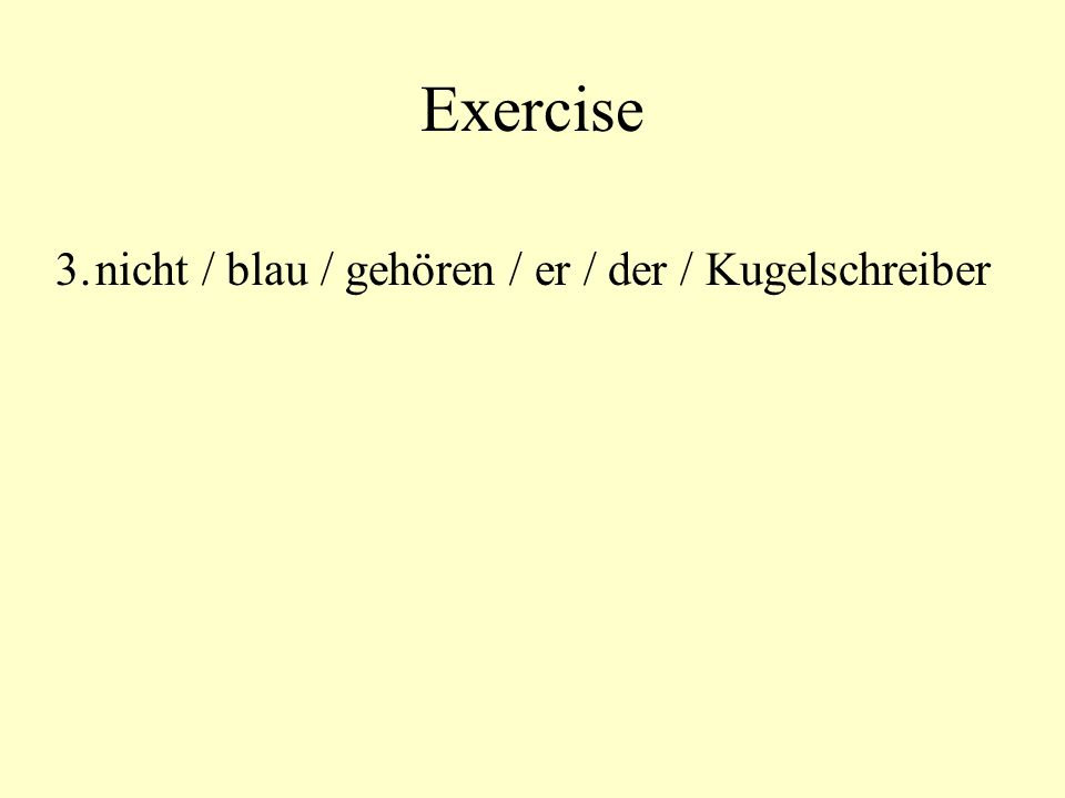 Exercise 3.nicht / blau / gehören / er / der / Kugelschreiber