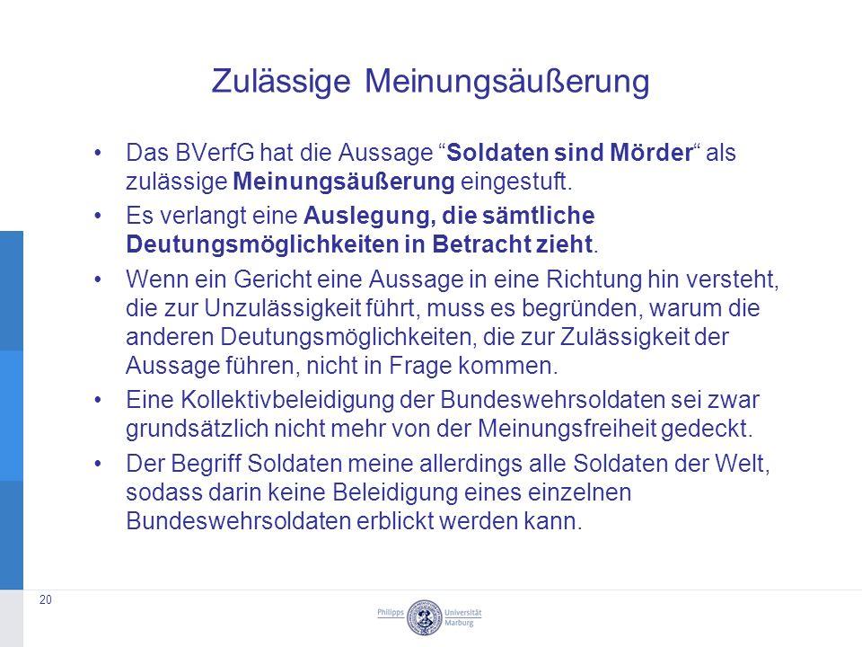 Zulässige Meinungsäußerung Das BVerfG hat die Aussage Soldaten sind Mörder als zulässige Meinungsäußerung eingestuft.