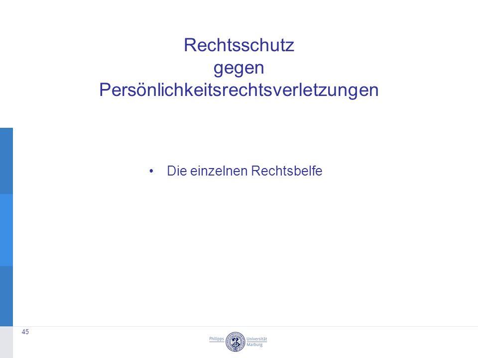 Rechtsschutz gegen Persönlichkeitsrechtsverletzungen Die einzelnen Rechtsbelfe 45