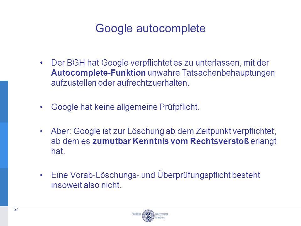 Google autocomplete Der BGH hat Google verpflichtet es zu unterlassen, mit der Autocomplete-Funktion unwahre Tatsachenbehauptungen aufzustellen oder aufrechtzuerhalten.