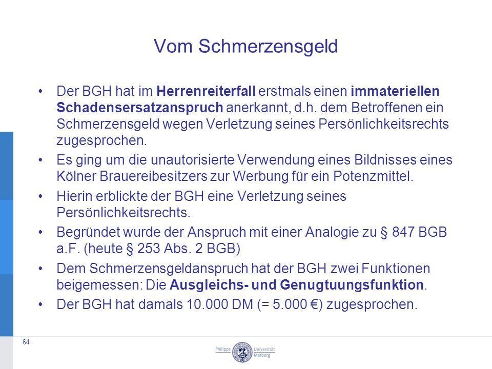 Vom Schmerzensgeld Der BGH hat im Herrenreiterfall erstmals einen immateriellen Schadensersatzanspruch anerkannt, d.h.