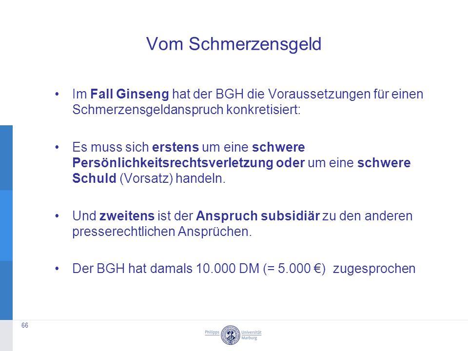 Vom Schmerzensgeld Im Fall Ginseng hat der BGH die Voraussetzungen für einen Schmerzensgeldanspruch konkretisiert: Es muss sich erstens um eine schwere Persönlichkeitsrechtsverletzung oder um eine schwere Schuld (Vorsatz) handeln.