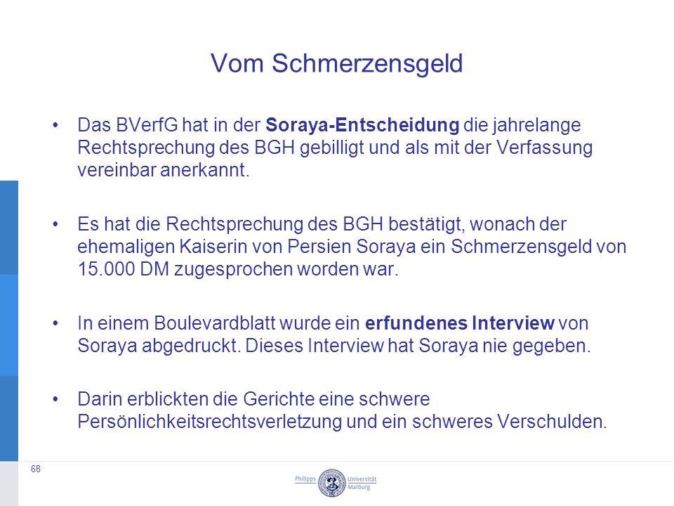Vom Schmerzensgeld Das BVerfG hat in der Soraya-Entscheidung die jahrelange Rechtsprechung des BGH gebilligt und als mit der Verfassung vereinbar anerkannt.