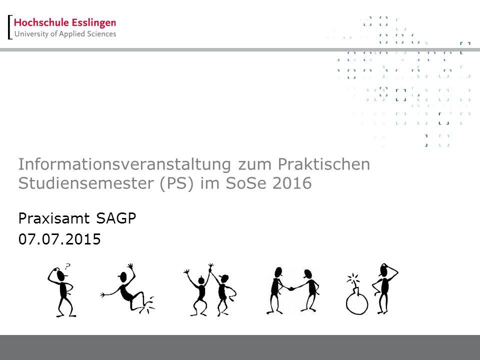 Informationsveranstaltung zum Praktischen Studiensemester (PS) im SoSe 2016 Praxisamt SAGP 07.07.2015