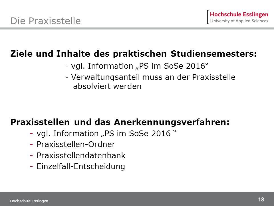 """18 Hochschule Esslingen Die Praxisstelle Ziele und Inhalte des praktischen Studiensemesters: - vgl. Information """"PS im SoSe 2016"""" - Verwaltungsanteil"""