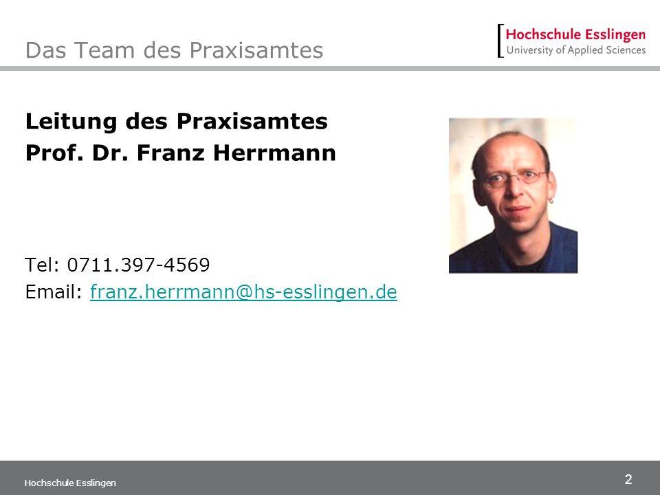 2 Hochschule Esslingen Das Team des Praxisamtes Leitung des Praxisamtes Prof. Dr. Franz Herrmann Tel: 0711.397-4569 Email: franz.herrmann@hs-esslingen