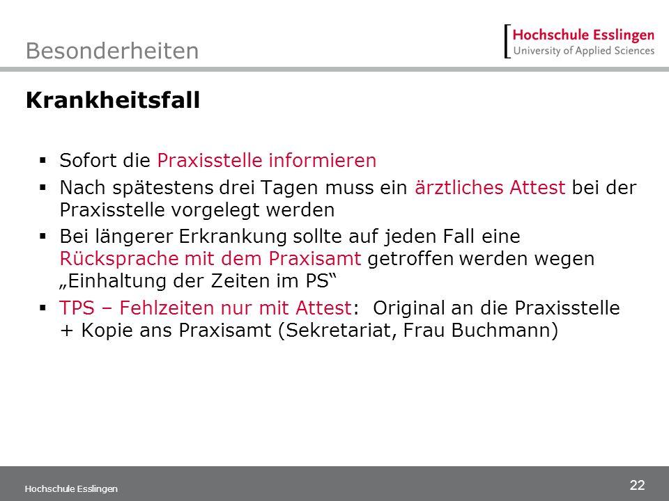 22 Hochschule Esslingen Besonderheiten Krankheitsfall  Sofort die Praxisstelle informieren  Nach spätestens drei Tagen muss ein ärztliches Attest be