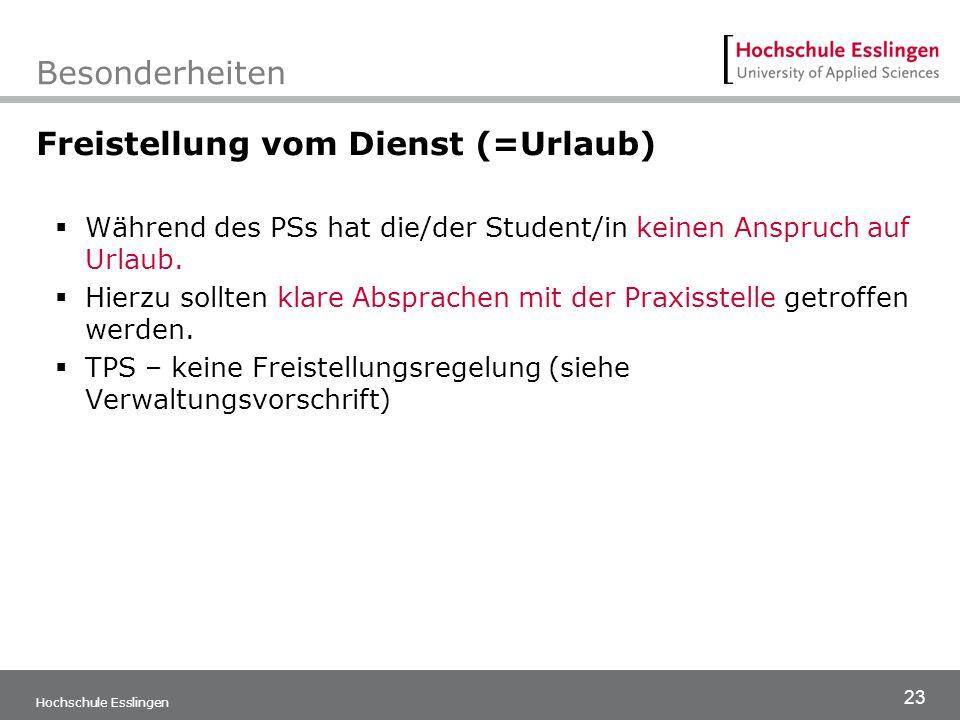 23 Hochschule Esslingen Besonderheiten Freistellung vom Dienst (=Urlaub)  Während des PSs hat die/der Student/in keinen Anspruch auf Urlaub.  Hierzu