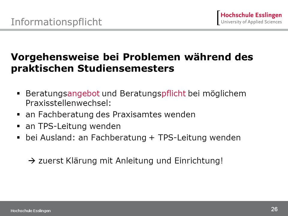 26 Hochschule Esslingen Informationspflicht Vorgehensweise bei Problemen während des praktischen Studiensemesters  Beratungsangebot und Beratungspfli