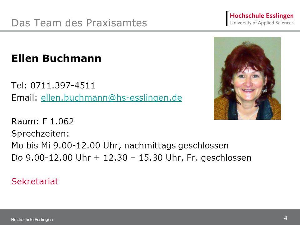 4 Hochschule Esslingen Das Team des Praxisamtes Ellen Buchmann Tel: 0711.397-4511 Email: ellen.buchmann@hs-esslingen.deellen.buchmann@hs-esslingen.de