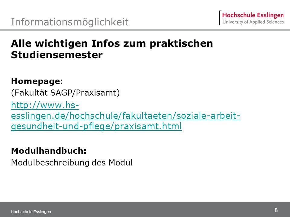8 Hochschule Esslingen Informationsmöglichkeit Alle wichtigen Infos zum praktischen Studiensemester Homepage: (Fakultät SAGP/Praxisamt) http://www.hs-