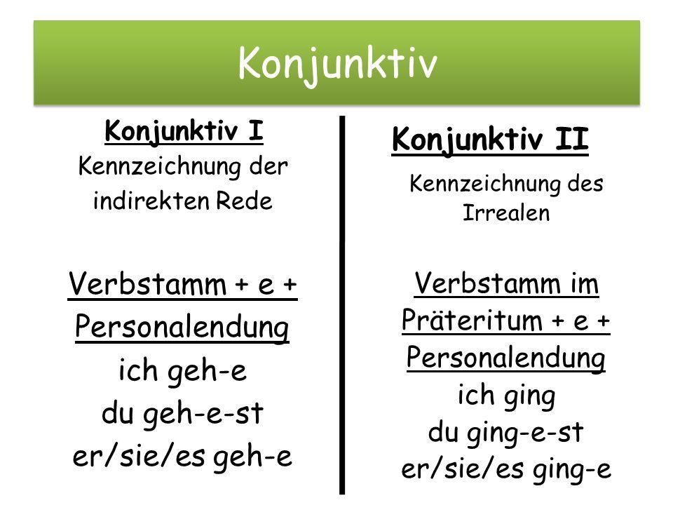 Konjunktiv Kennzeichnung der indirekten Rede Verbstamm + e + Personalendung ich geh-e du geh-e-st er/sie/es geh-e Konjunktiv II Kennzeichnung des Irre