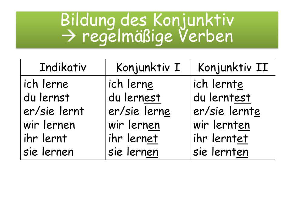 Bildung des Konjunktiv  regelmäßige Verben Bildung des Konjunktiv  regelmäßige Verben IndikativKonjunktiv IKonjunktiv II ich lerne du lernst er/sie