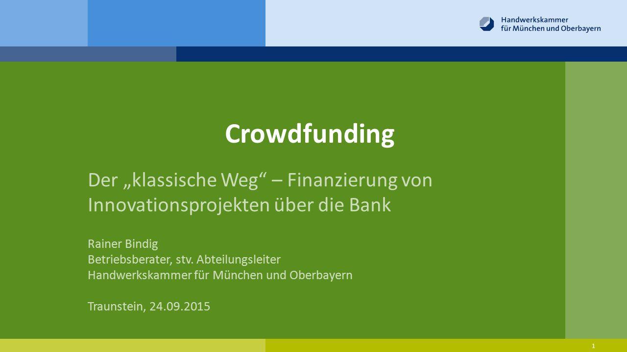 """Crowdfunding Der """"klassische Weg"""" – Finanzierung von Innovationsprojekten über die Bank Rainer Bindig Betriebsberater, stv. Abteilungsleiter Handwerks"""