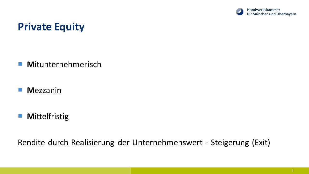 Private Equity  Mitunternehmerisch  Mezzanin  Mittelfristig Rendite durch Realisierung der Unternehmenswert - Steigerung (Exit) 3