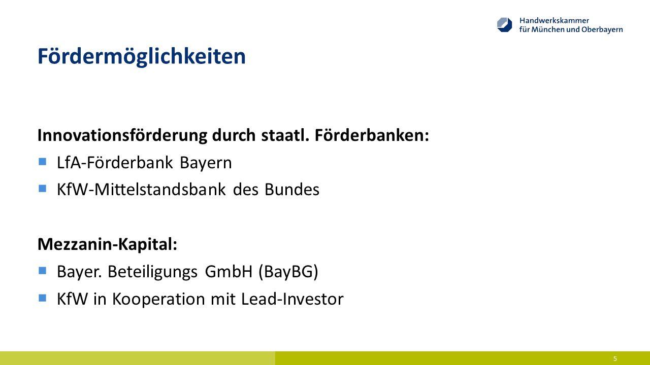 Fördermöglichkeiten Innovationsförderung durch staatl. Förderbanken:  LfA-Förderbank Bayern  KfW-Mittelstandsbank des Bundes Mezzanin-Kapital:  Bay