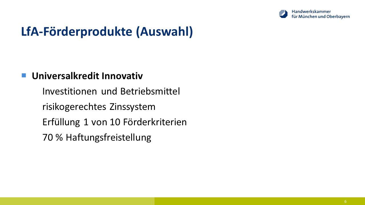 LfA-Förderprodukte (Auswahl)  Universalkredit Innovativ Investitionen und Betriebsmittel risikogerechtes Zinssystem Erfüllung 1 von 10 Förderkriterie