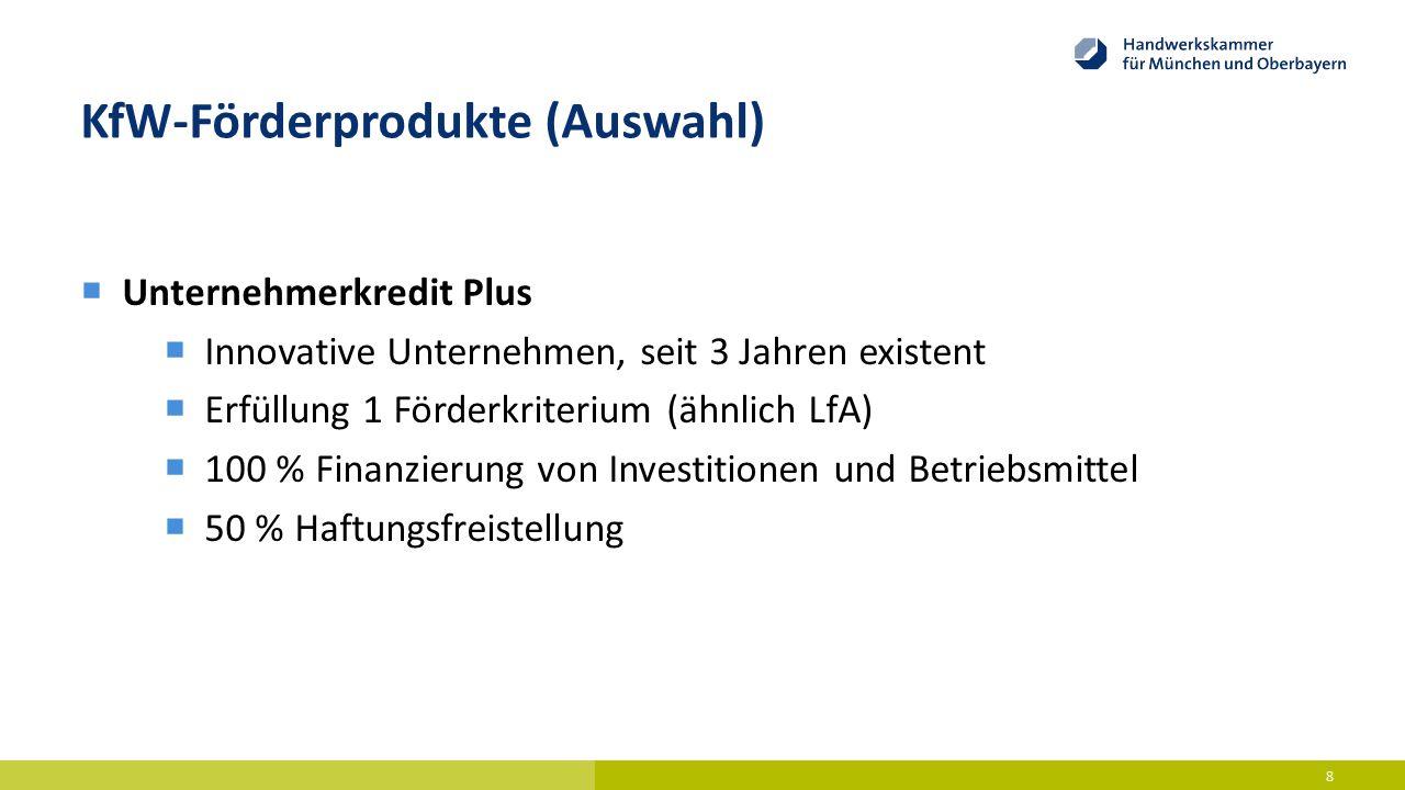 KfW-Förderprodukte (Auswahl)  Unternehmerkredit Plus  Innovative Unternehmen, seit 3 Jahren existent  Erfüllung 1 Förderkriterium (ähnlich LfA)  1
