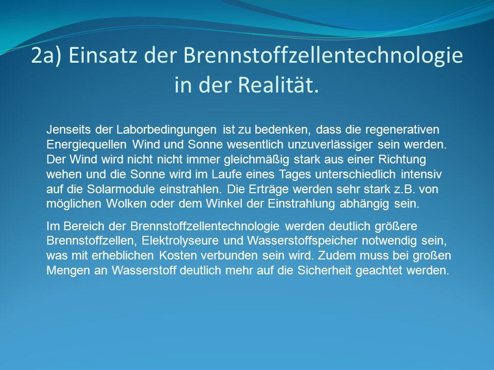 2a) Einsatz der Brennstoffzellentechnologie in der Realität. Jenseits der Laborbedingungen ist zu bedenken, dass die regenerativen Energiequellen Wind