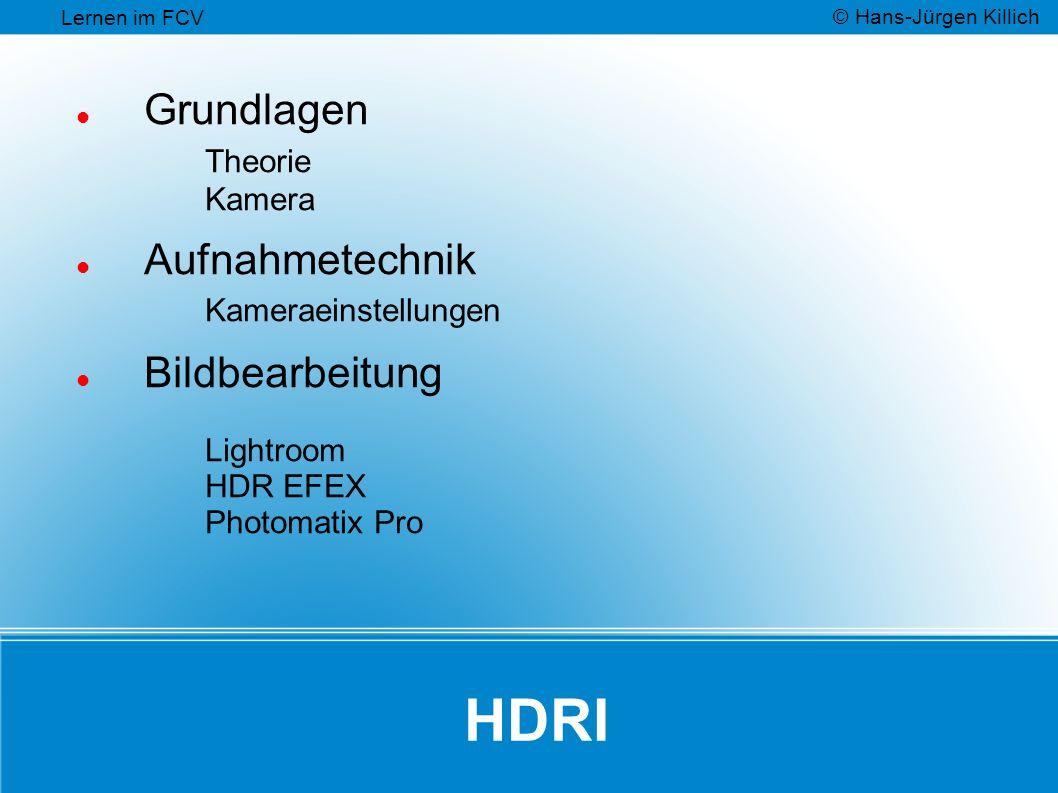 HDRI Grundlagen Theorie Kamera Aufnahmetechnik Kameraeinstellungen Bildbearbeitung Lightroom HDR EFEX Photomatix Pro Lernen im FCV © Hans-Jürgen Killi
