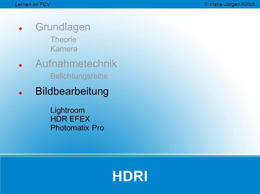 HDRI Grundlagen Theorie Kamera Aufnahmetechnik Belichtungsreihe Bildbearbeitung Lightroom HDR EFEX Photomatix Pro Lernen im FCV © Hans-Jürgen Killich
