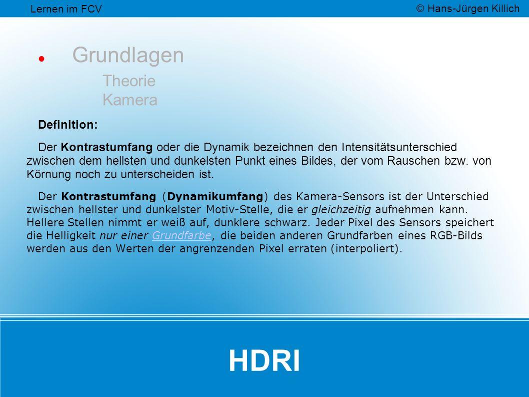 HDRI Grundlagen Theorie Kamera Definition: Der Kontrastumfang oder die Dynamik bezeichnen den Intensitätsunterschied zwischen dem hellsten und dunkelsten Punkt eines Bildes, der vom Rauschen bzw.