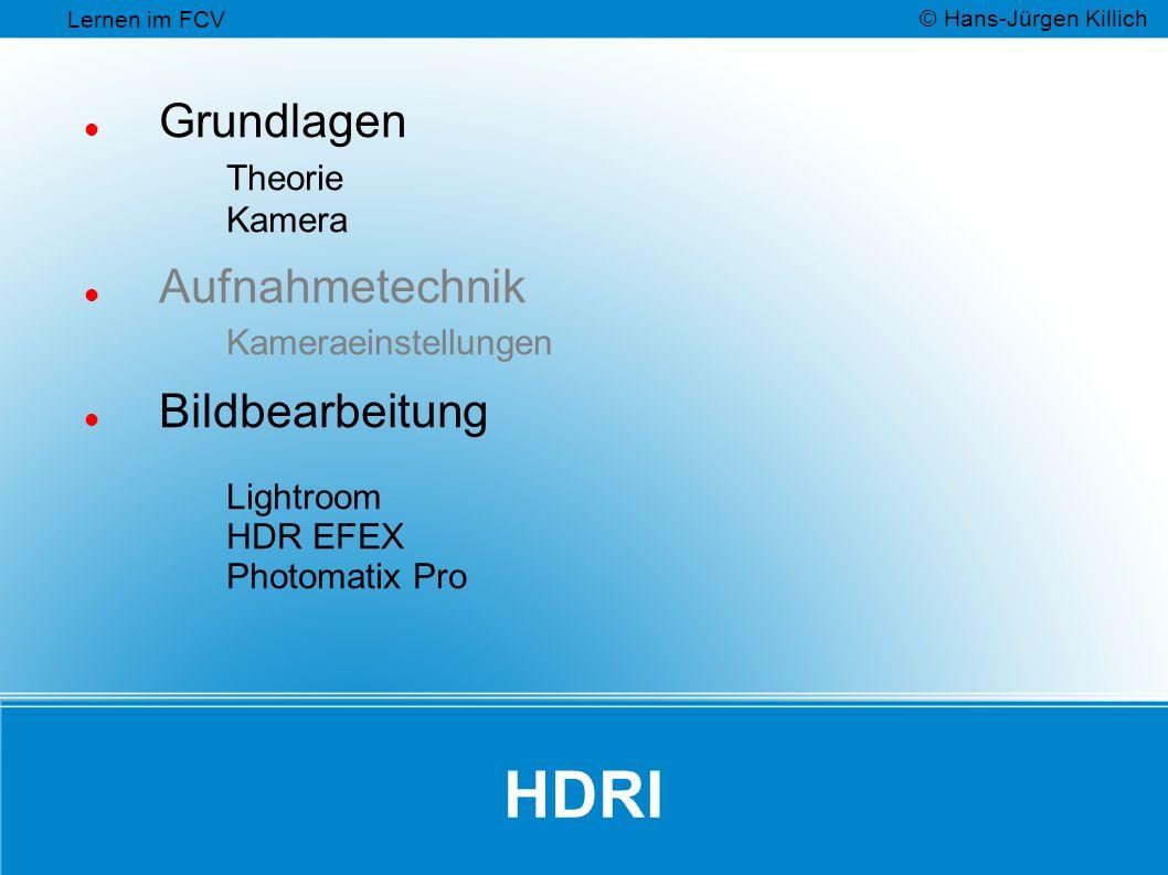 HDRI Grundlagen Theorie Kamera Aufnahmetechnik Kameraeinstellungen Bildbearbeitung Lightroom HDR EFEX Photomatix Pro Lernen im FCV © Hans-Jürgen Killich