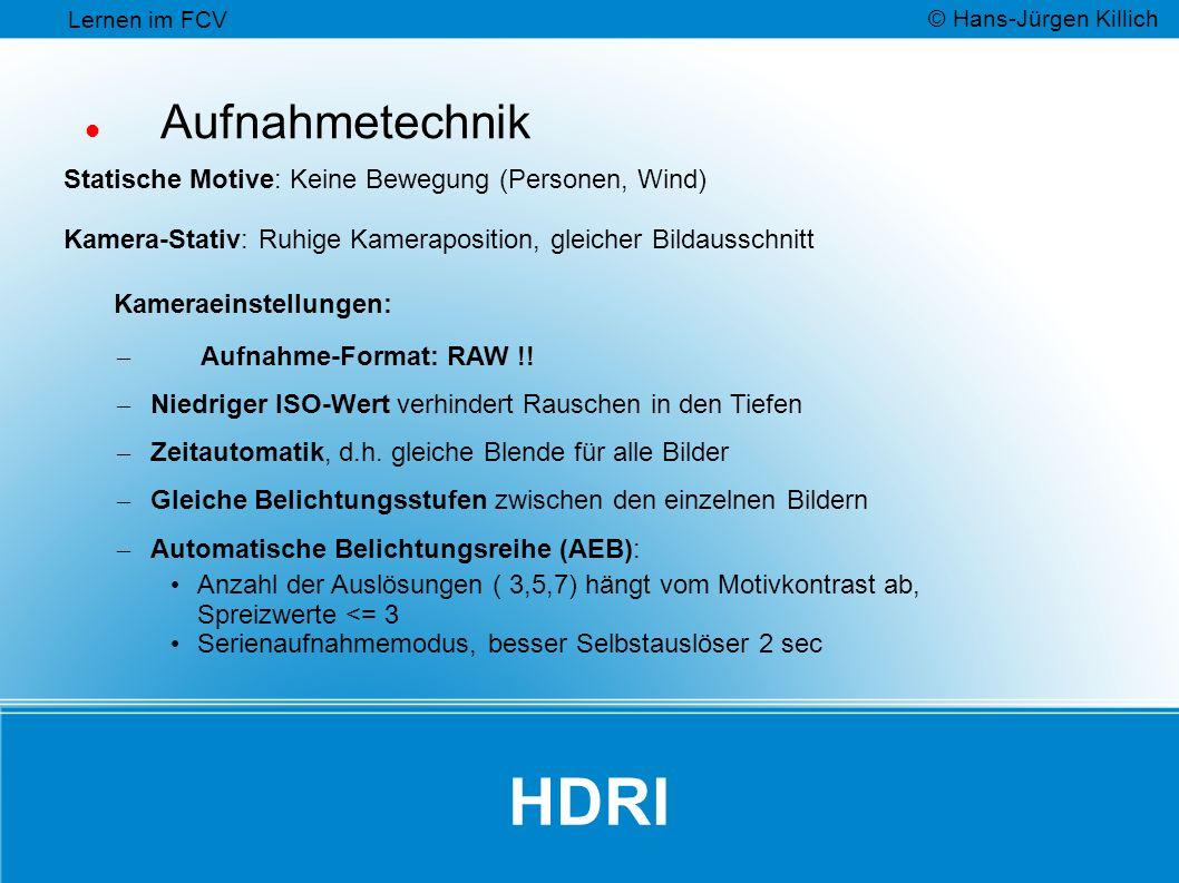 HDRI Aufnahmetechnik Statische Motive: Keine Bewegung (Personen, Wind) Kamera-Stativ: Ruhige Kameraposition, gleicher Bildausschnitt Kameraeinstellungen: – Aufnahme-Format: RAW !.