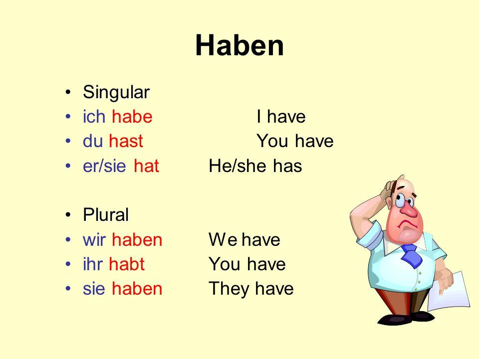 Haben SingularSingular ich habeI have du hastYou have er/sie hatHe/she has PluralPlural wir habenWe have ihr habtYou have sie habenThey have
