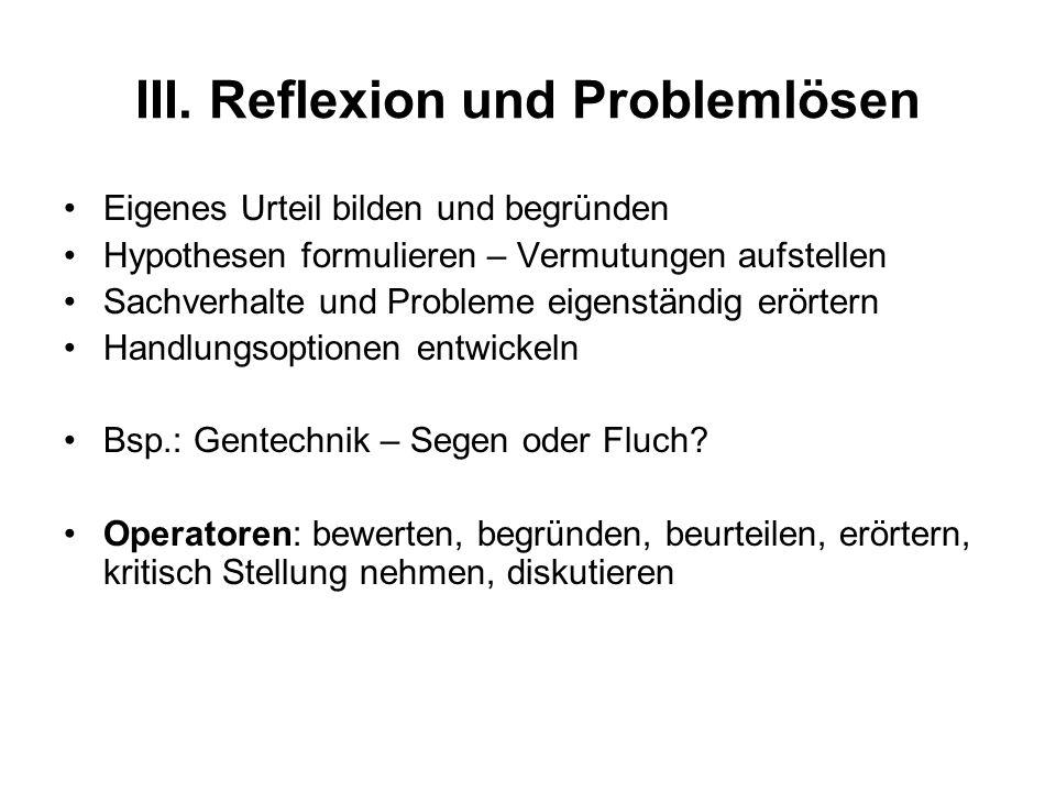 III. Reflexion und Problemlösen Eigenes Urteil bilden und begründen Hypothesen formulieren – Vermutungen aufstellen Sachverhalte und Probleme eigenstä
