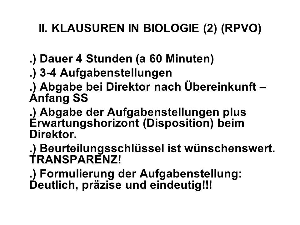 II. KLAUSUREN IN BIOLOGIE (2) (RPVO).) Dauer 4 Stunden (a 60 Minuten).) 3-4 Aufgabenstellungen.) Abgabe bei Direktor nach Übereinkunft – Anfang SS.) A