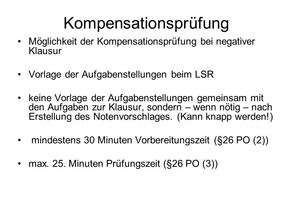 Kompensationsprüfung Möglichkeit der Kompensationsprüfung bei negativer Klausur Vorlage der Aufgabenstellungen beim LSR keine Vorlage der Aufgabenstel